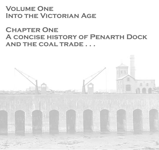 Volume One - Into the Victorian Age - A concise history of Penarth Dock and the coal trade . . .