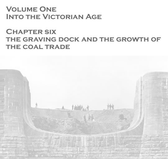 Volume One - Into the Victorian Age - The graving dock and the growth of the coal trade . . .