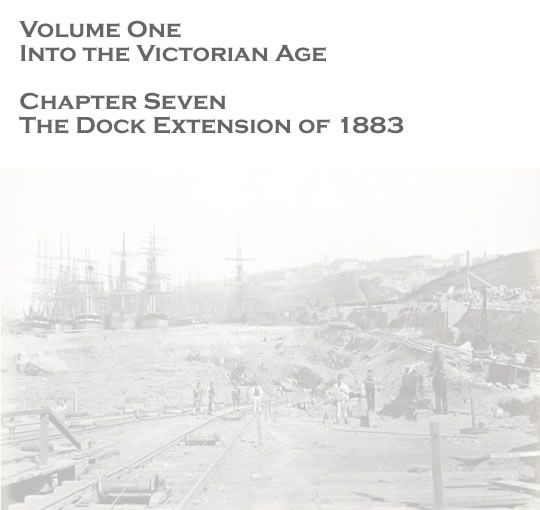Volume One - Into the Victorian Age - The dock extension of 1883 . . .