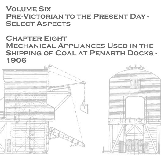 Volume Six - Pre-Victorian to the Present Day - Select Aspects - Mechanical appliances used in the shipping of coal at Penarth Docks - 1906 . . .