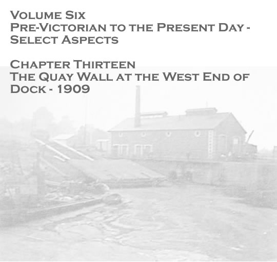 Penarth Dock - Volume Six - Pre-Victorian to the Present Day - Select Aspects - The Quay Wall at the West End of Dock - 1909 . .